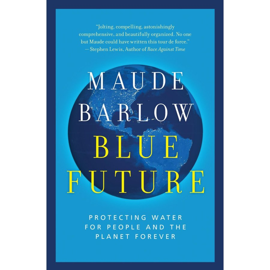 Blue Future: Protecting Water for People and the Planet Forever: Maude Barlow: 9781770894068: Books - Amazon.ca